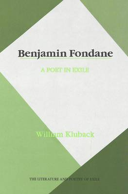 Benjamin Fondane: A Poet in Exile - The Literature and Poetry of Exile 1 (Hardback)
