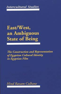 East/West, an Ambiguous State of Being: The Construction and Representation of Egyptian Cultural Identity in Egyptian Film - Intercultural Studies 4 (Hardback)