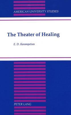 The Theater of Healing - American University Studies Series 26: Theatre Arts 24 (Hardback)