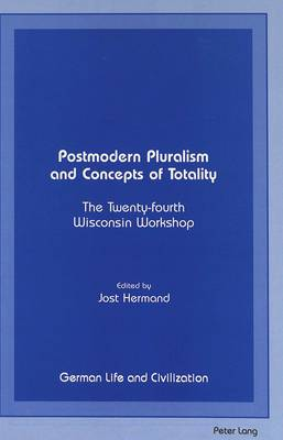 Postmodern Pluralism and Concepts of Totality: The Twenty-fourth Wisconsin Workshop - German Life & Civilization 16 (Hardback)
