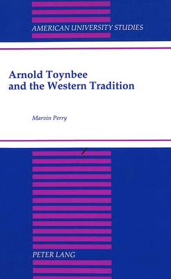 Arnold Toynbee and the Western Tradition: Foreword by William H. McNeill - American University Studies, Series 5: Philosophy 169 (Hardback)