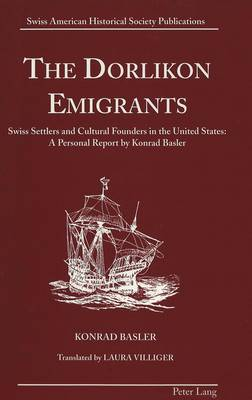 The Dorlikon Emigrants: Swiss Settlers and Cultural Founders in the United States - Swiss American Historical Society Publication 10 (Hardback)