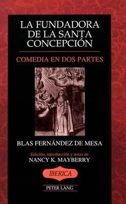 La Fundadora de la Santa Concepcion: Comedia en DOS Partes - Iberica 15 (Paperback)