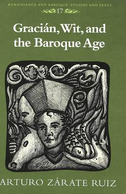 Gracian, Wit, and the Baroque Age - Renaissance and Baroque Studies and Texts 17 (Hardback)