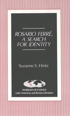 Rosario Ferre: A Search for Identity - Wor(L)Ds of Change: Latin American and Iberian Literature 12 (Hardback)