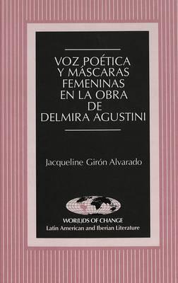 Voz Poetica y Mascaras Femeninas en la Obra de Delmira Agustini - Wor(L)Ds of Change: Latin American and Iberian Literature 13 (Hardback)