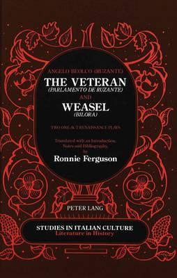 The Veteran (Parlamento De Ruzante) and Weasel (Bilora): Two One-Act Renaissance Plays - Studies in Italian Culture Literature in History 17 (Hardback)