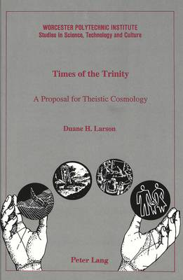 Times of the Trinity: A Proposal for Theistic Cosmology - Worcester Polytechnic Institute (WPI Studies) Studies in Science, Technology and Culture 17 (Hardback)