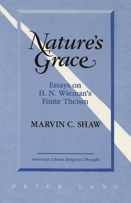 Nature's Grace: Essays on H.M. Wieman's Finite Theism - American Liberal Religious Thought 2 (Paperback)