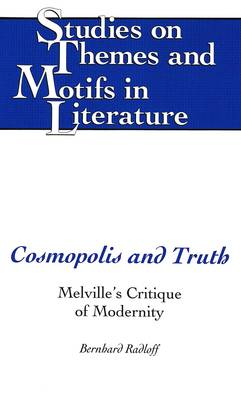Cosmopolis and Truth: Melville's Critique of Modernity - Studies on Themes and Motifs in Literature 16 (Hardback)
