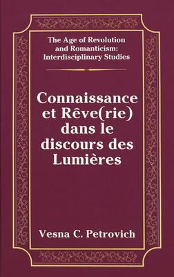 Connaissance et Reve(Rie) Dans le Discours des Lumieres - The Age of Revolution and Romanticism Interdisciplinary Studies 15 (Hardback)