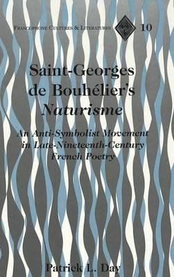 Saint-Georges de Bouhelier's Naturisme: An Anti-Symbolist Movement in Late Nineteenth-Century French Poetry - Francophone Cultures & Literatures 10 (Hardback)