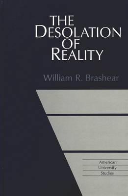 The Desolation of Reality - American University Studies, Series 5: Philosophy 174 (Hardback)