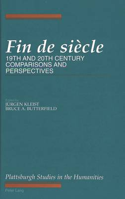 Fin De Siecle: 19th and 20th Century Comparisons and Perspectives - The Plattsburgh Studies in the Humanities 4 (Hardback)
