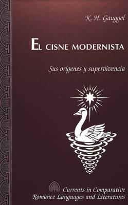 El Cisne Modernista: Sus Origenes y Supervivencia - Currents in Comparative Romance Languages & Literatures 35 (Hardback)