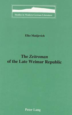 The Zeitroman of the Late Weimar Republic - Studies in Modern German Literature 77 (Hardback)