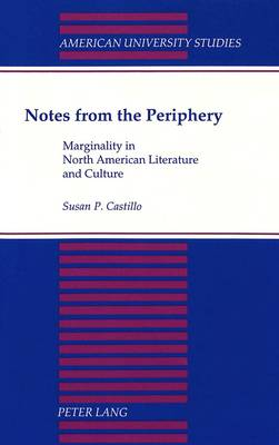 Notes from the Periphery: Marginality in North American Literature and Culture - American University Studies Series 24: American Literature 63 (Paperback)