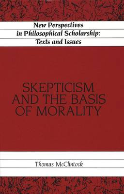 Skepticism and the Basis of Morality - New Perspectives in Philosophical Scholarship Texts and Issues 6 (Hardback)