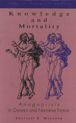Knowledge and Mortality: Anagnorisis in Genesis and Narrative Fiction - American University Studies, Series 3: Comparative Literature 56 (Hardback)