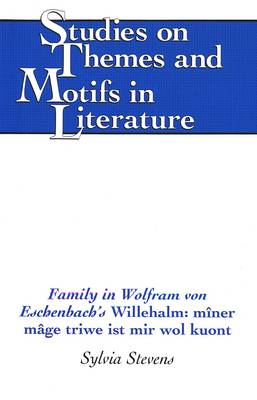 Family in Wolfram Von Eschenbach's Willehalm: Miner Mage Triwe Ist Mir Wol Kuont - Studies on Themes and Motifs in Literature 18 (Hardback)