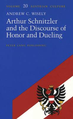 Arthur Schnitzler and the Discourse of Honor and Dueling - Austrian Culture 20 (Hardback)