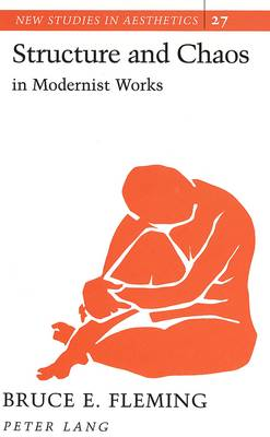 Structure and Chaos in Modernist Works - New Studies in Aesthetics 27 (Hardback)