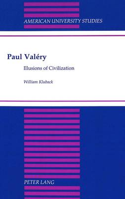 Paul Valery: Illusions of Civilization - American University Studies, Series 5: Philosophy 177 (Hardback)