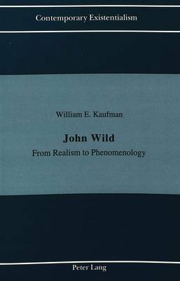 John Wild: From Realism to Phenomenology - Contemporary Existentialism 5 (Paperback)