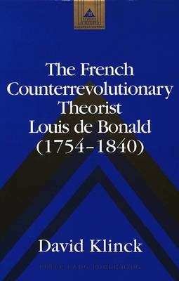 The French Counterrevolutionary Theorist Louis De Bonald (1754-1840) - Studies in Modern European History 18 (Hardback)