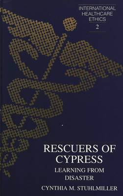 Rescuers of Cypress: Learning from Disaster - International Healthcare Ethics 2 (Hardback)