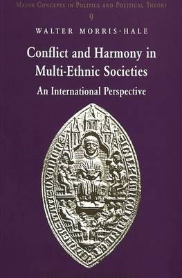 Conflict and Harmony in Multi-Ethnic Societies: An International Perspective - Major Concepts in Politics and Political Theory 9 (Paperback)