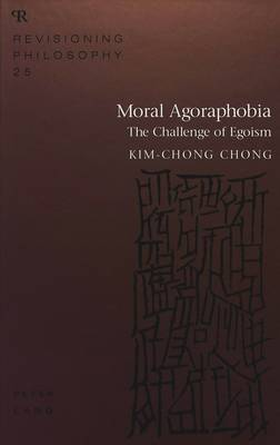 Moral Agoraphobia: The Challenge of Egoism - Revisioning Philosophy 25 (Hardback)