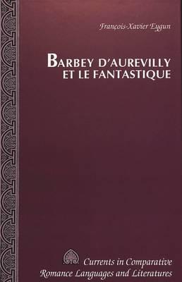 Barbey d'Aurevilly et le Fantastique - Currents in Comparative Romance Languages & Literatures 9 (Hardback)