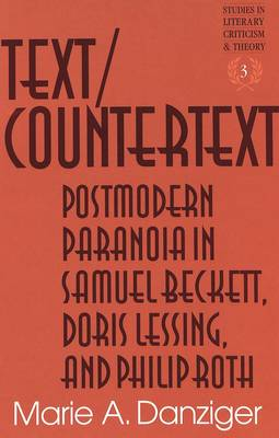 Text/Countertext: Postmodern Paranoia in Samuel Beckett, Doris Lessing, and Philip Roth - Studies in Literary Criticism and Theory 3 (Hardback)