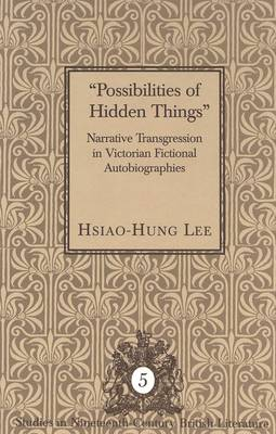 Possibilities of Hidden Things: Narrative Transgression in Victorian Fictional Autobiographies - Studies in Nineteenth-Century British Literature 5 (Hardback)