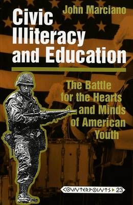 Civic Illiteracy and Education: The Battle for the Hearts and Minds of American Youth - Counterpoints Studies in the Postmodern Theory of Education 23 (Paperback)