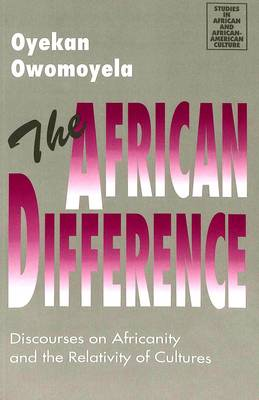 The African Difference: Discourses on Africanity and the Relativity of Cultures - Studies in African and Afro-American Culture 10 (Paperback)