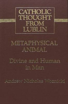 Metaphysical Animal: Divine and Human in Man - Catholic Thought from Lublin 10 (Hardback)