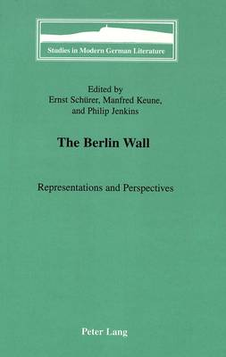 The Berlin Wall: Vol 79: Representations and Perspectives - Studies in Modern German Literature 79 (Hardback)