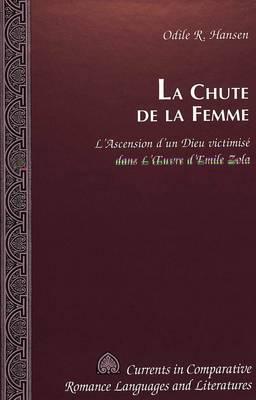 La Chute de la Femme: L'Ascension D'un Dieu Victimise Dans L'Oeuvre D'emile Zola - Currents in Comparative Romance Languages & Literatures 36 (Hardback)