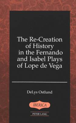 The Re-Creation of History in the Fernando and Isabel Plays of Lope De Vega - Iberica 18 (Hardback)