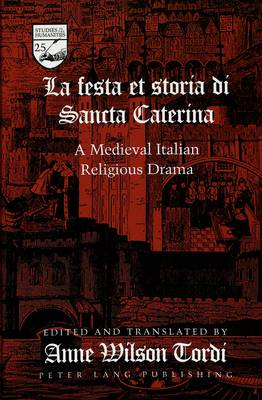 La Festa Et Storia Di Sancta Caterina: A Medieval Italian Religious Drama - Studies in the Humanities Literature - Politics - Society 25 (Hardback)