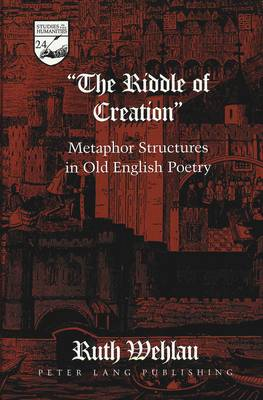 The Riddle of Creation: Metaphor Structures in Old English Poetry - Studies in the Humanities Literature - Politics - Society 24 (Hardback)