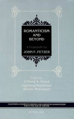 Romanticism and Beyond: A Festschrift for John F. Fetzer - California Studies in German and European Romanticism in the Age of Goethe 2 (Hardback)