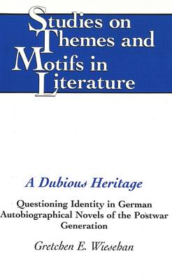 A Dubious Heritage: Questioning Identity in German Autobiographical Novels of the Postwar Generation - Studies on Themes and Motifs in Literature 26 (Hardback)