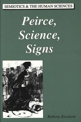Peirce, Science, Signs - Semiotics and the Human Sciences 9 (Hardback)