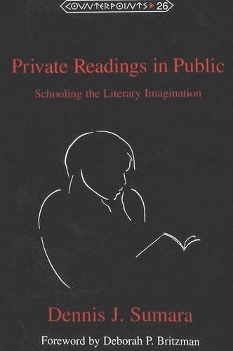 Private Readings in Public: Schooling the Literary Imagination - Counterpoints Studies in the Postmodern Theory of Education 26 (Paperback)