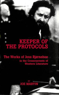 Keeper of the Protocols: The Works of Jens Bjorneboe in the Crosscurrents of Western Literature - American University Studies  Series 1: Germanic Languages and Literature 108 (Hardback)