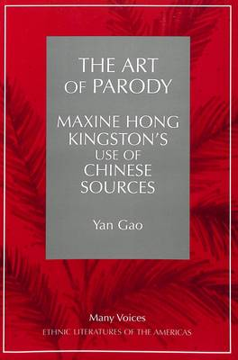 The Art of Parody: Maxine Hong Kingston's Use of Chinese Sources - Many Voices Ethnic Literatures of the Americas 2 (Paperback)