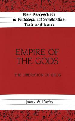Empire of the Gods: The Liberation of Eros - New Perspectives in Philosophical Scholarship Texts and Issues 8 (Hardback)